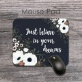 Just believe in your dreams floral mouse pad