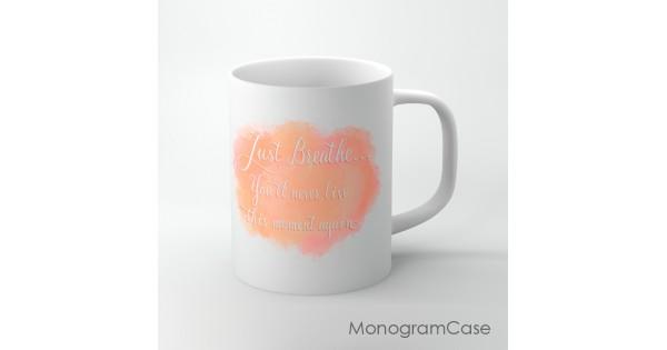 Just Breathe Inspired Quote Design Coffee Mug Monogramcase