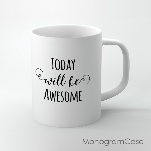 Today will be awesome quote print porcelain coffee mug gift